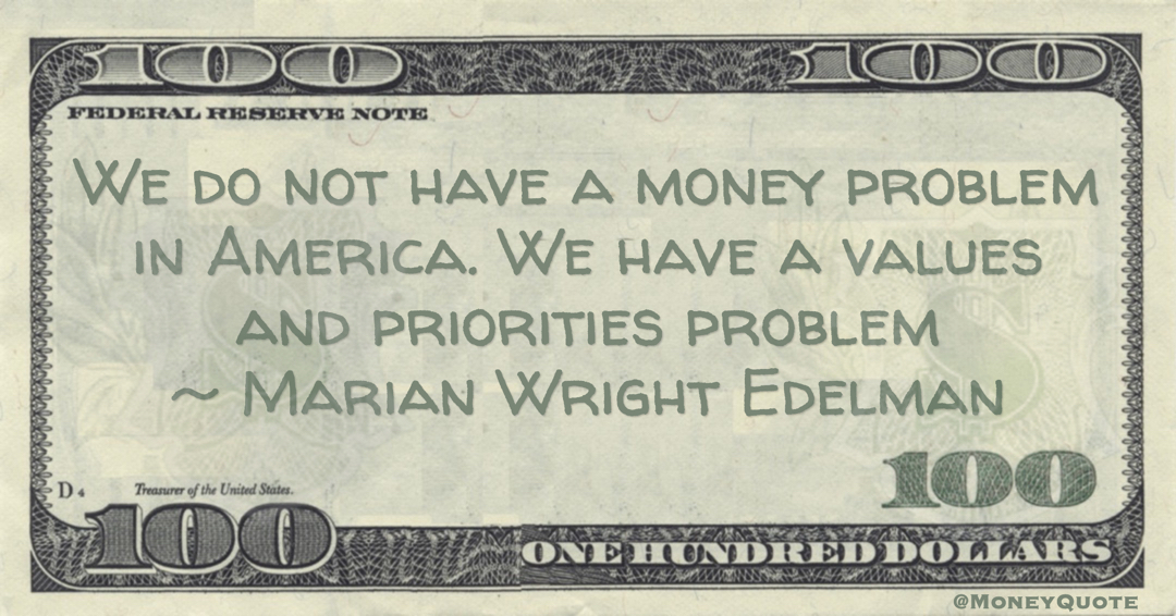 We do not have a money problem in America. We have a values and priorities problem Quote