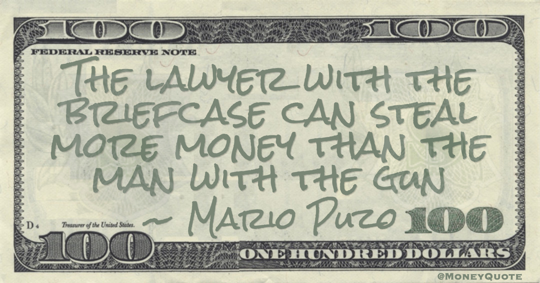 Mario Puzo The lawyer with the briefcase can steal more money than the man with the gun quote