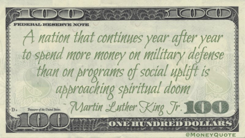 spend more on military defense than social uplift approaching spiritual death Quote