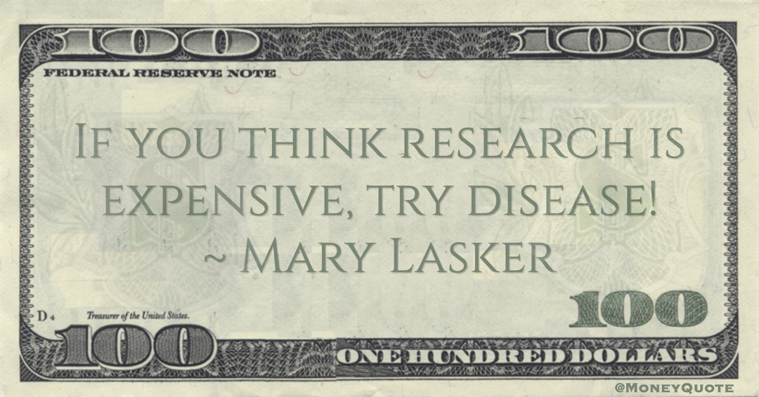 If you think research is expensive, try disease! Quote