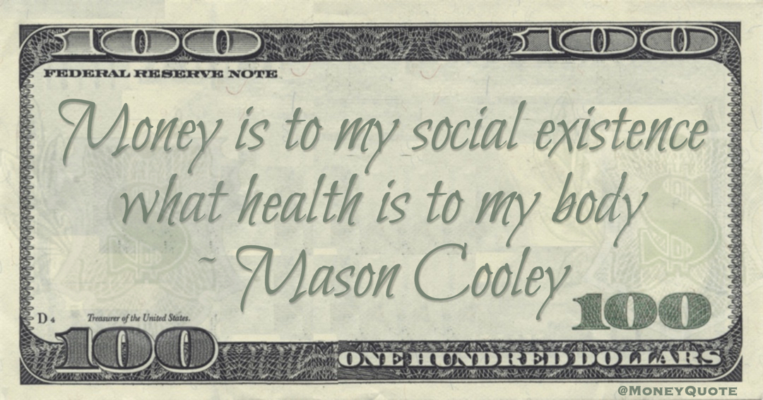 Money is to my social existence what health is to my body Quote