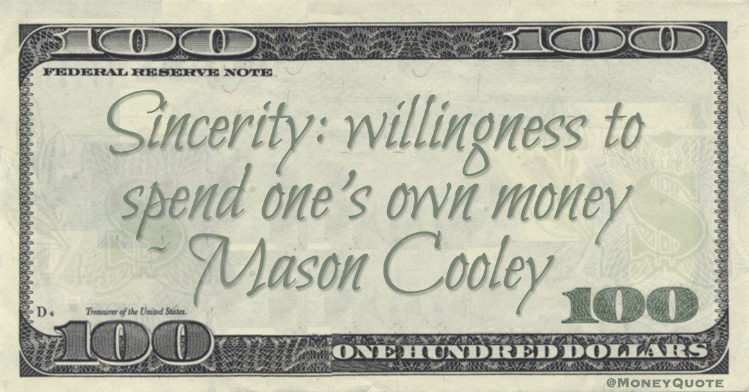 Sincerity: willingness to spend one's own money Quote