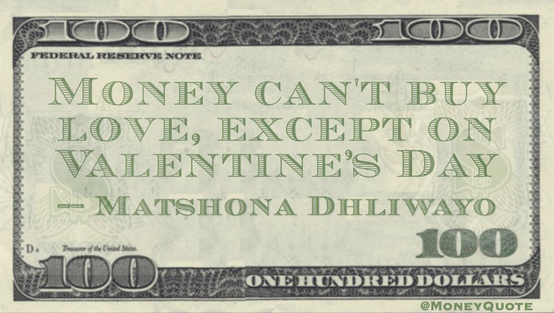 Money can't buy love, except on Valentine's Day Quote