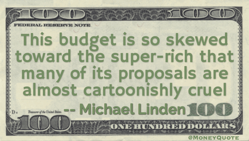 This budget is so skewed toward the super-rich that many of its proposals are almost cartoonishly cruel Quote
