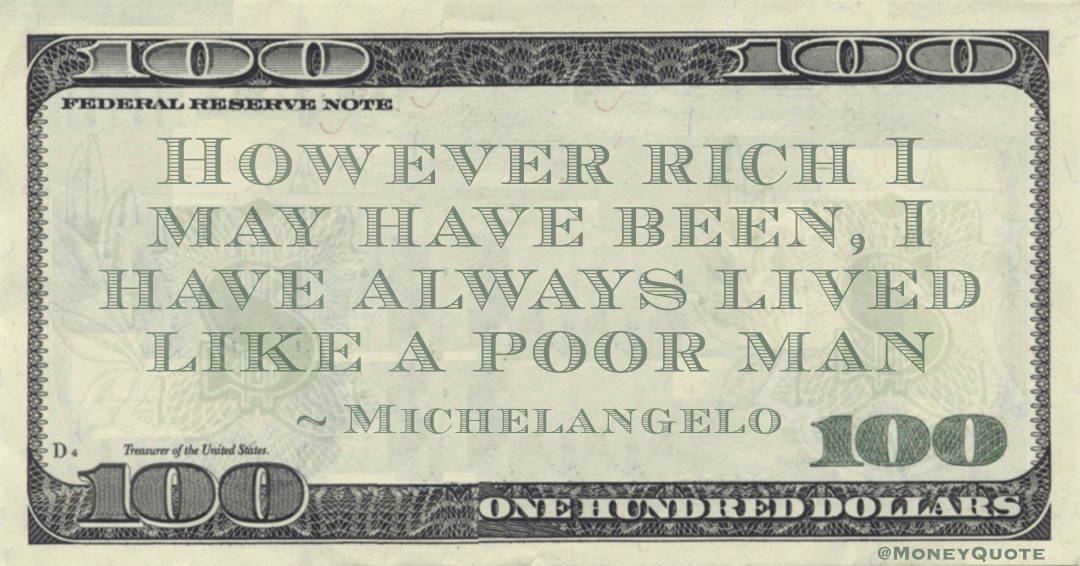However rich I may have been, I have always lived like a poor man Quote