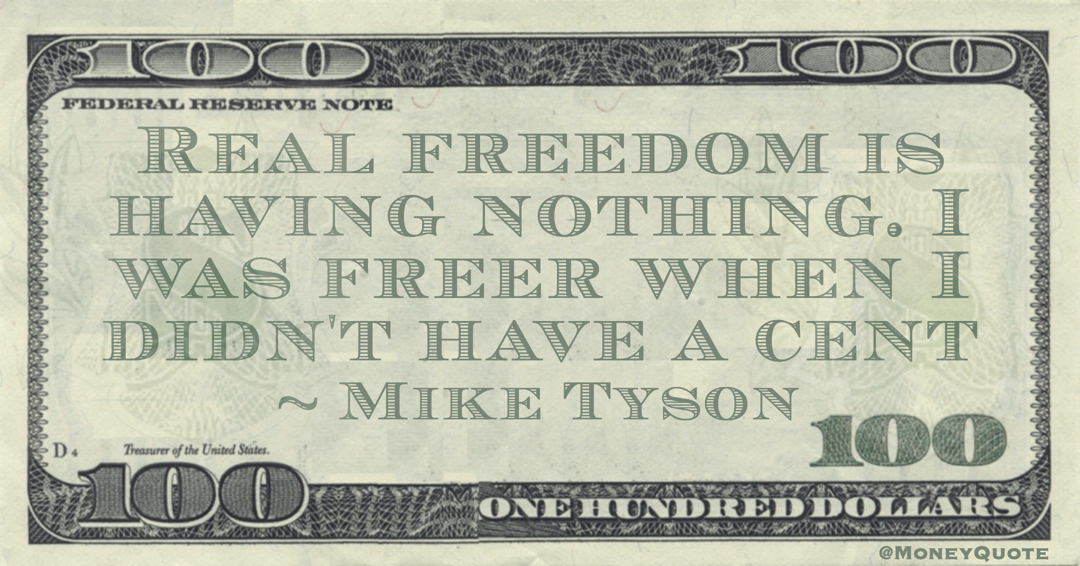 Real freedom is having nothing. I was freer when I didn't have a cent Quote