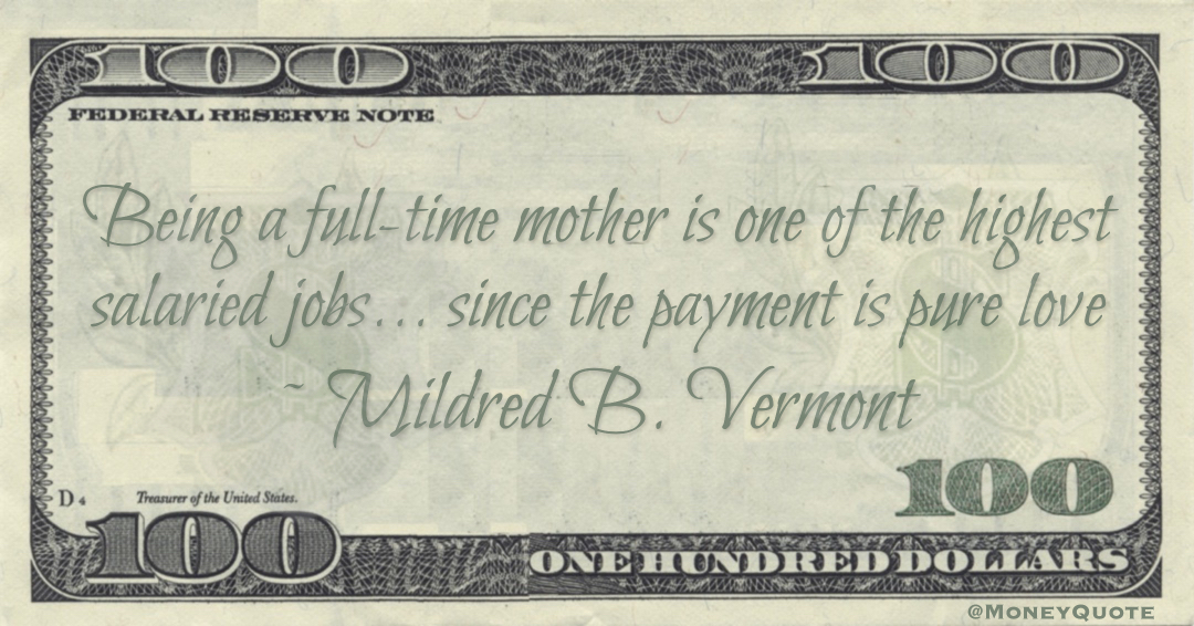 Being a full-time mother is one of the highest salaried jobs... since the payment is pure love Quote