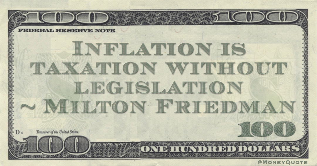 Inflation is taxation without legislation Quote