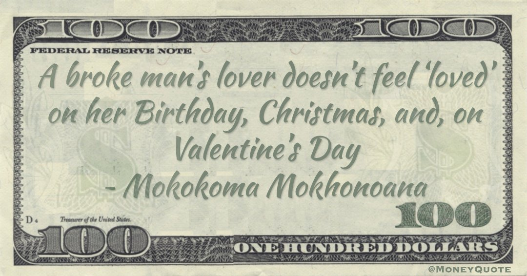 A broke man's lover doesn't feel 'loved' on her Birthday, Christmas, and, on Valentine's Day Quote