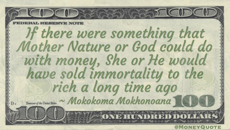 God would have sold immortality to the rich long ago Quote