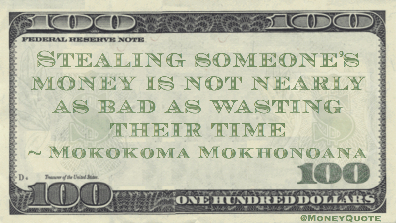 Mokokoma Mokhonoana: Steal Money, Time - Money Quotes