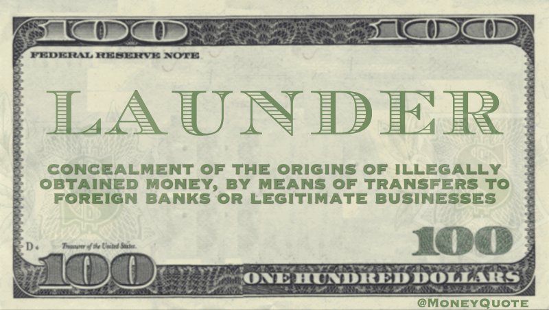 Concealment of the origins of illegally obtained money, by means of transfers to foreign banks or legitimate businesses