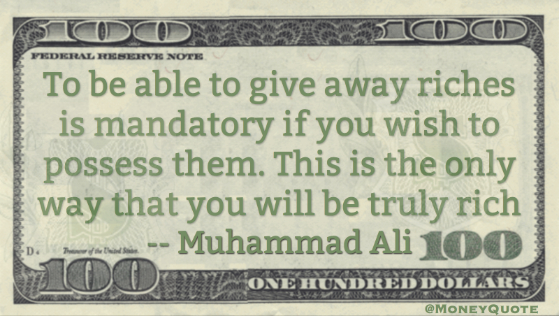 To be able to give away riches to possess them & be truly rich Quote