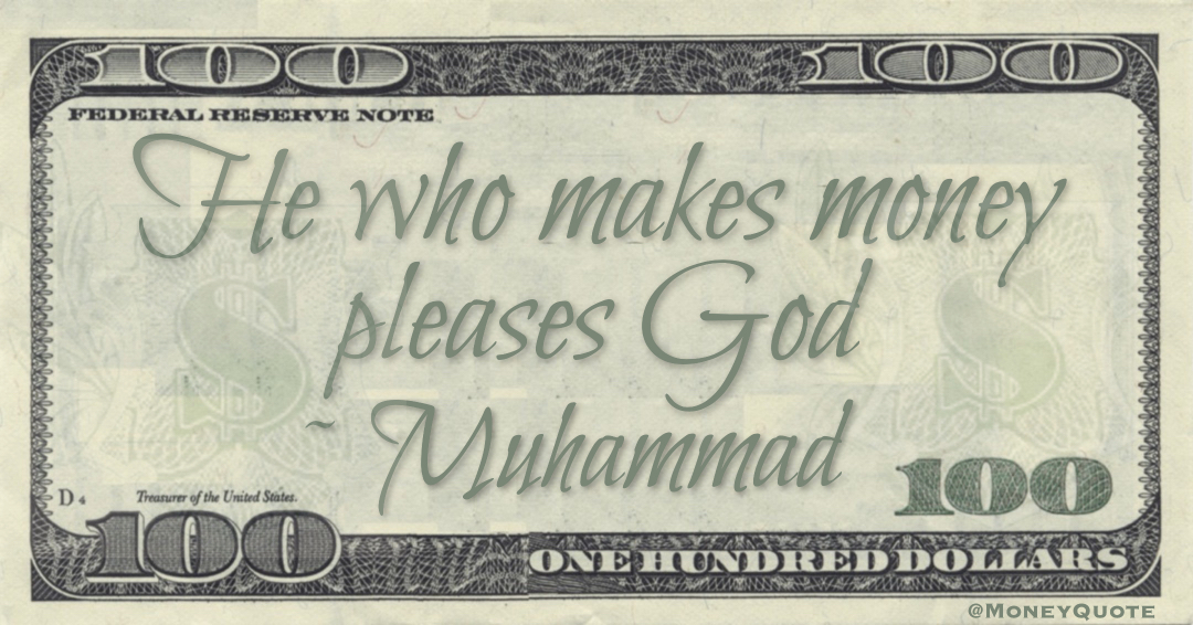He who makes money pleases God Quote