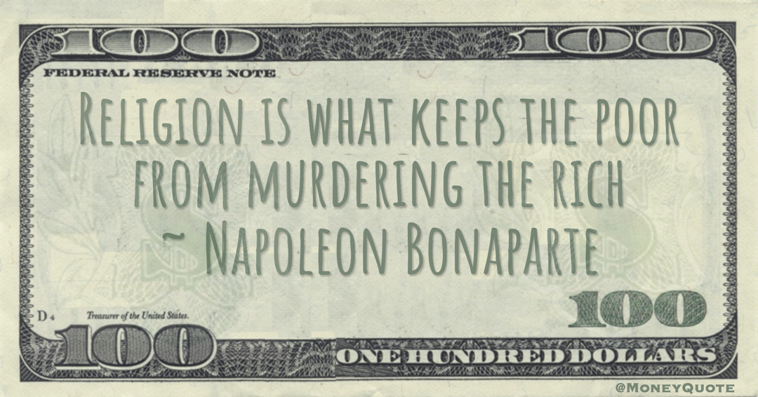 Religion is what keeps the poor from murdering the rich Quote