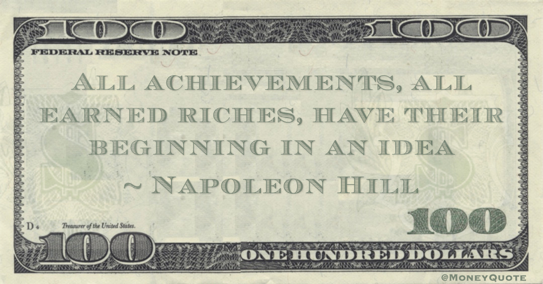 All achievements, all earned riches, have their beginning in an idea Quote