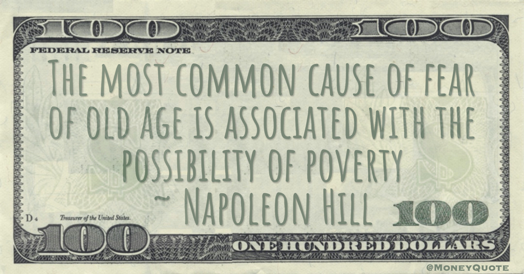 The most common cause of fear of old age is associated with the possibility of poverty Quote