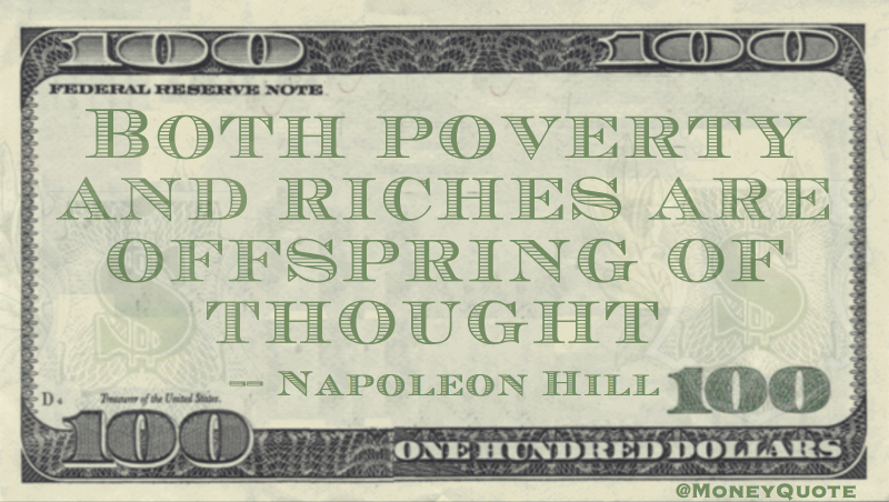 both poverty and riches are offspring of thought Quote