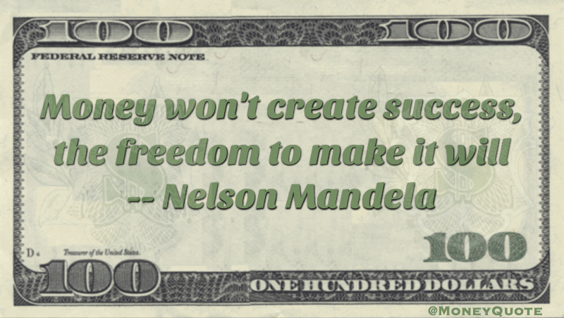 Money won't create success, the freedom to make it will Quote