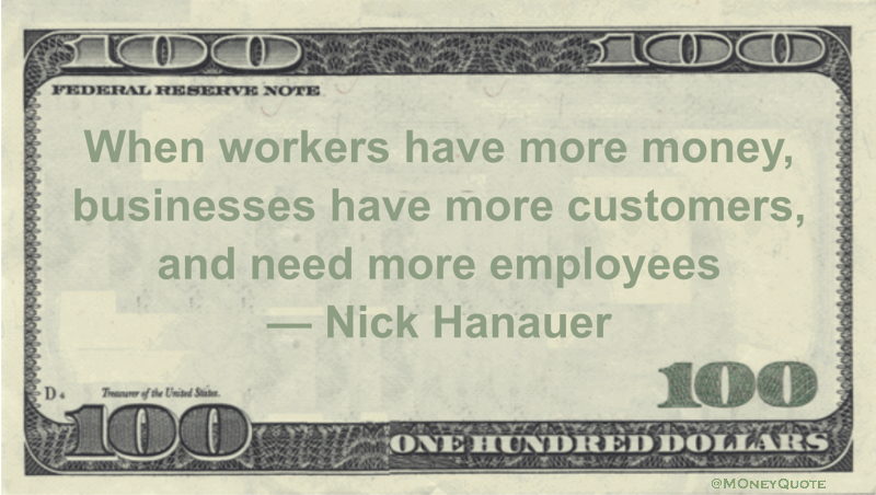 When workers have more money, businesses have more customers, and need more employees Quote