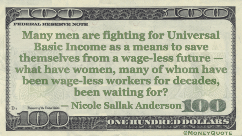 Universal Basic Income - Women, wageless workers for decades Quote