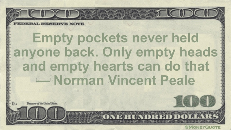 Empty pockets never held anyone back. Only empty heads and empty hearts can do that Quote