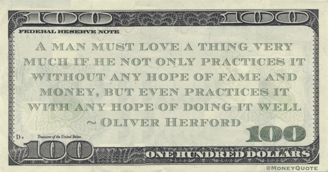A man must love a thing very much if he not only practices it without any hope of fame and money Quote