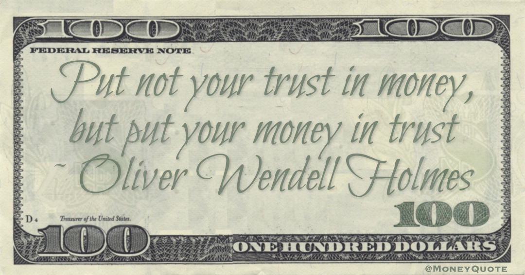 Put not your trust in money, but put your money in trust Quote