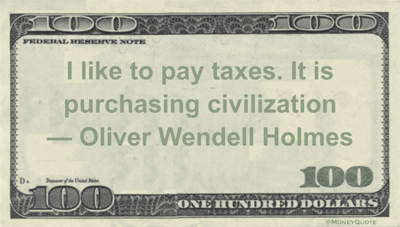 I like to pay taxes. It is purchasing civilization Quote