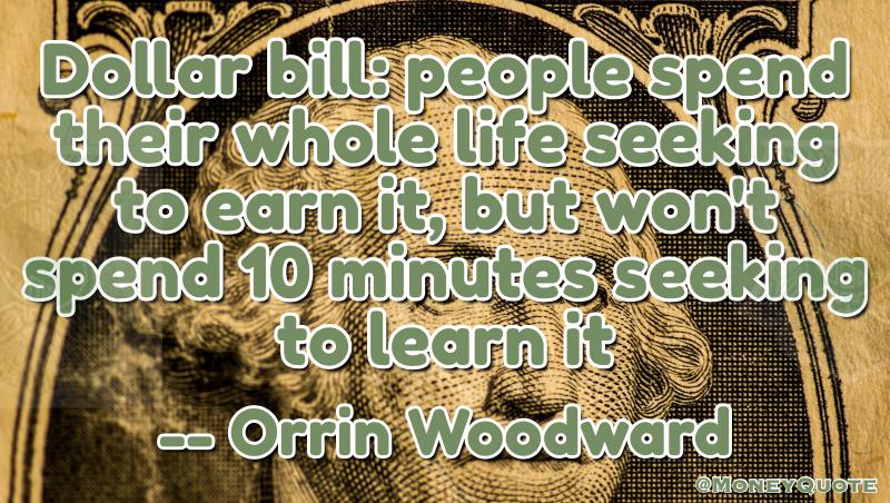 Orrin Woodward Lifetime seeking to Earn won't spend 10 Minutes to Learn it