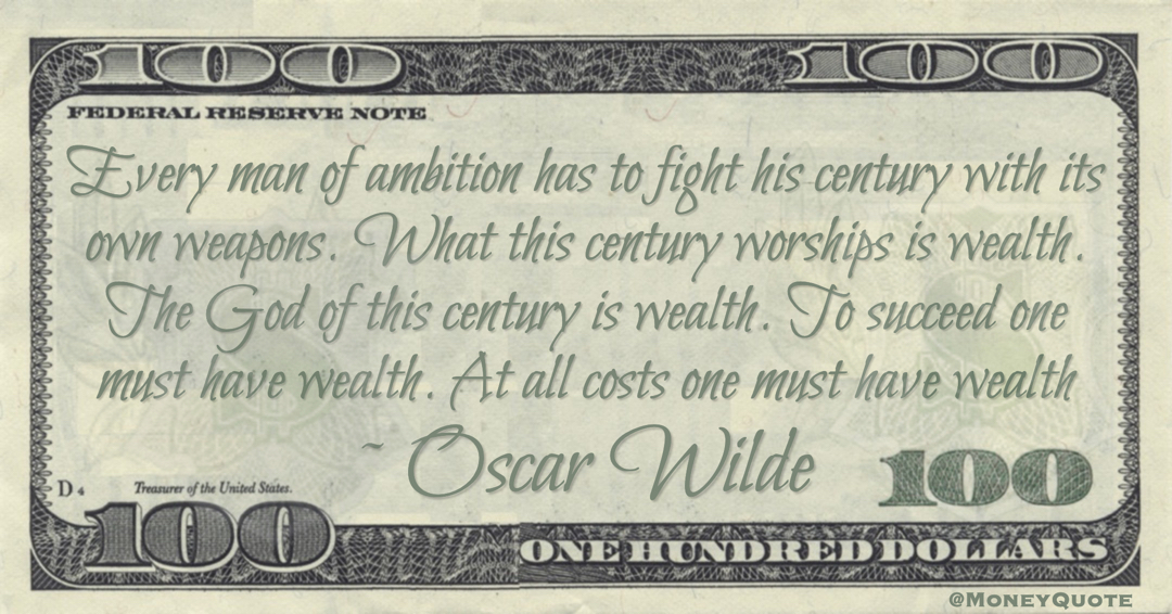 The God of this century is wealth. To succeed one must have wealth. At all costs one must have wealth Quote