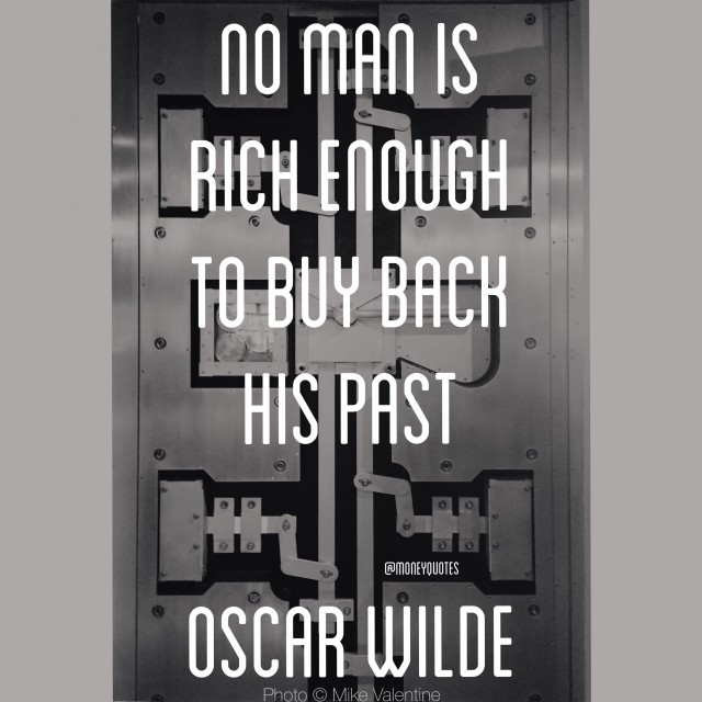 No Man is Rich Enough to Buy Back his Past - Oscar Wilde