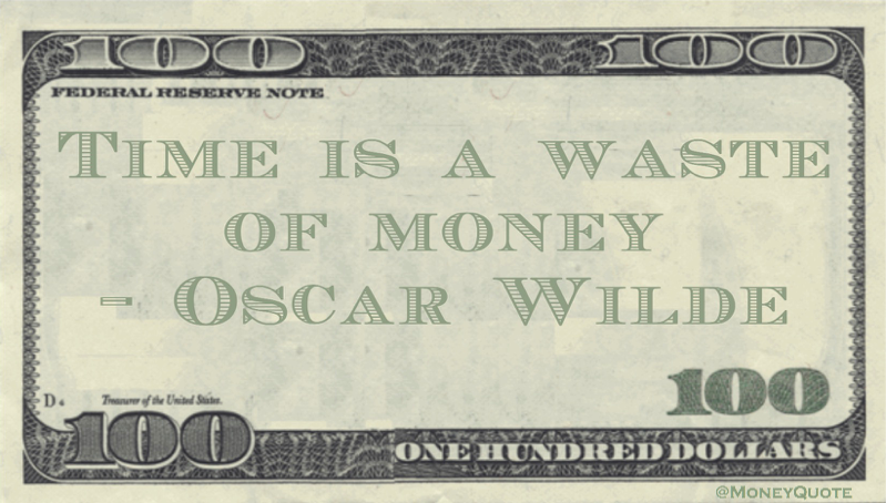 Time is a waste of money Quote