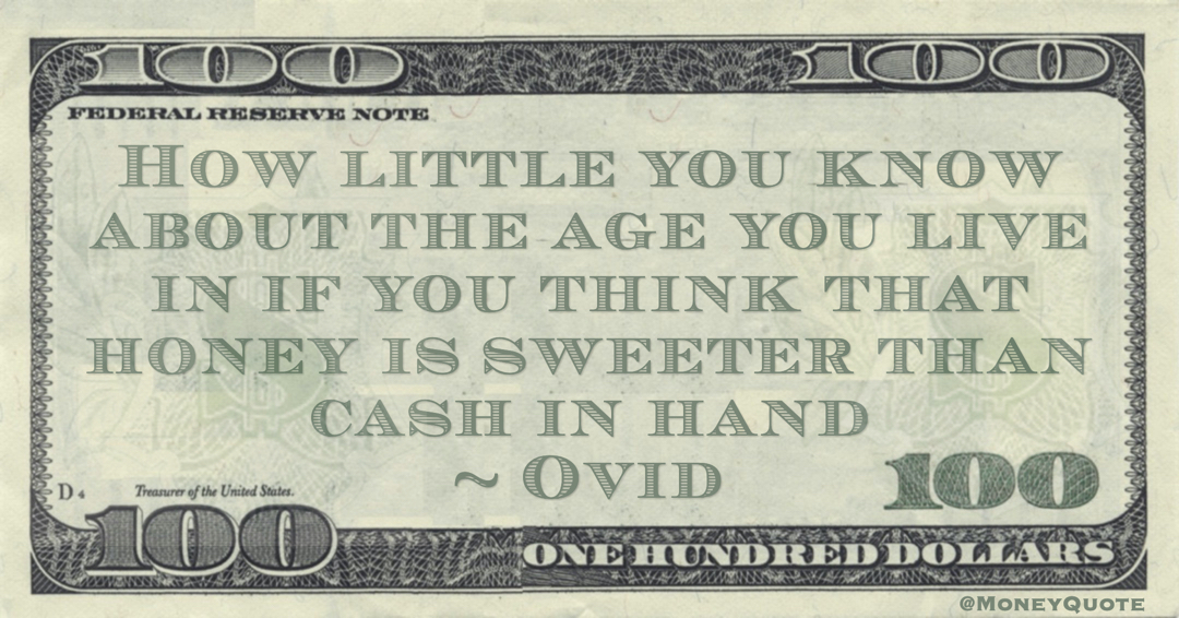 How little you know about the age you live in if you think that honey is sweeter than cash in hand Quote