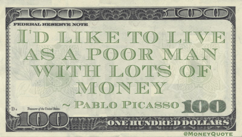 I'd like to live as a poor man with lots of money Quote
