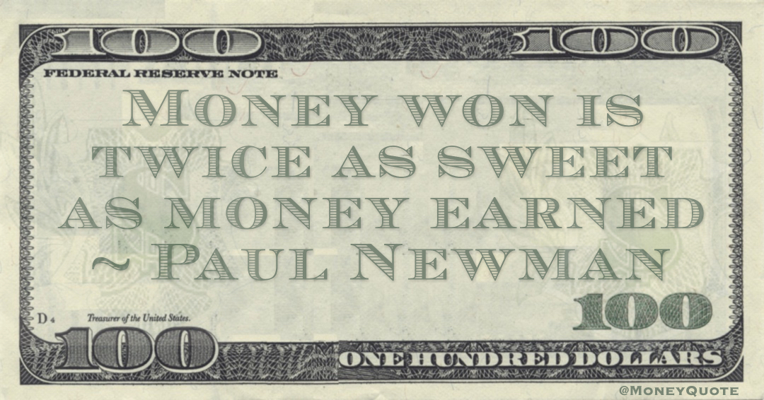 Money won is twice as sweet as money earned Quote