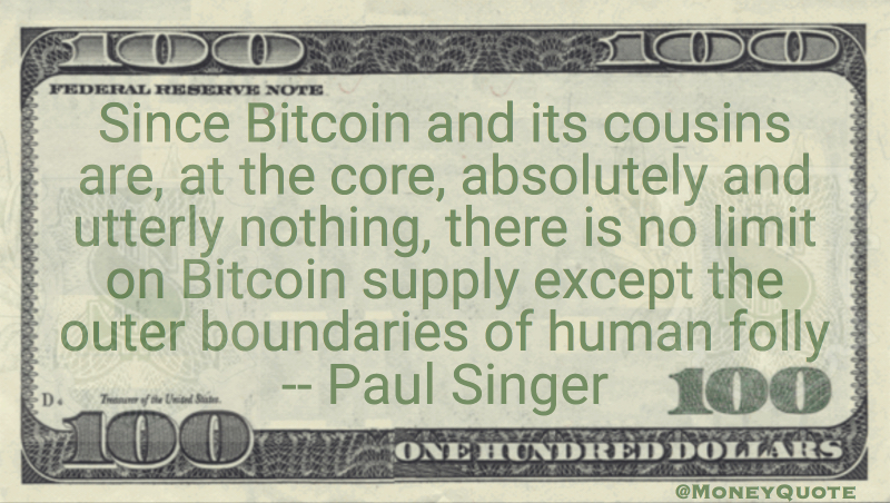 Bitcoin absolutely and utterly nothing. No limit to supply except human folly Quote