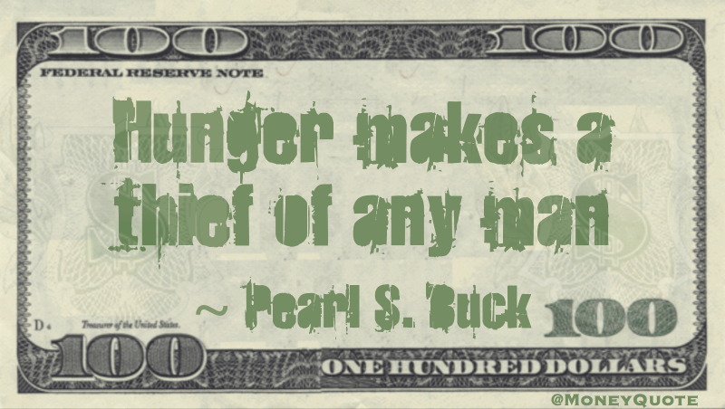 Hunger makes a thief of any man Quote
