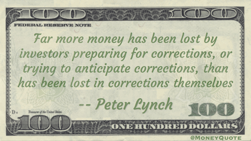 Far more lost by investors preparing for corrections than lost in corrections themselves Quote