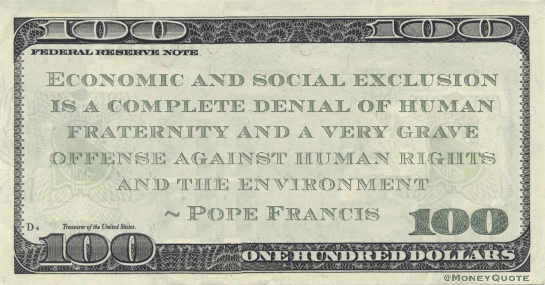 Economic and social exclusion is a complete denial of human fraternity and a very grave offense against human rights and the environment Quote