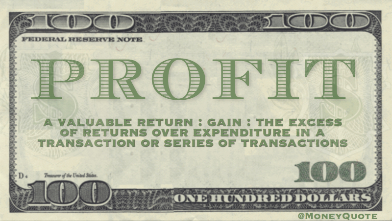 A valuable return: Gain: the excess of returns over expenditure in a transaction