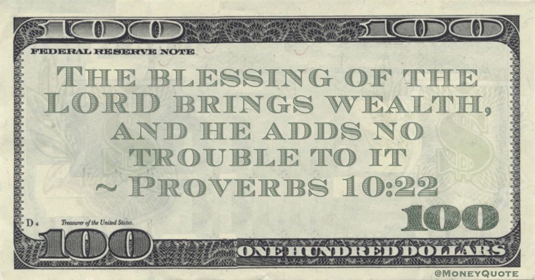 The blessing of the LORD brings wealth, and he adds no trouble to it Quote
