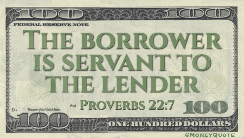 The borrower is servant to the lender Quote