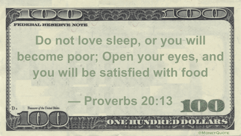 Do not love sleep, or you will become poor; Open your eyes, and you will be satisfied with food Quote