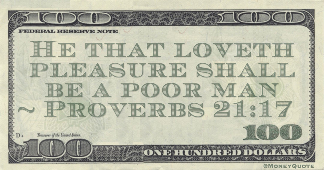 He that loveth pleasure shall be a poor man Quote