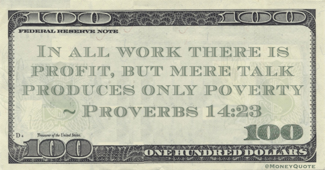 In all work there is profit, but mere talk produces only poverty Quote