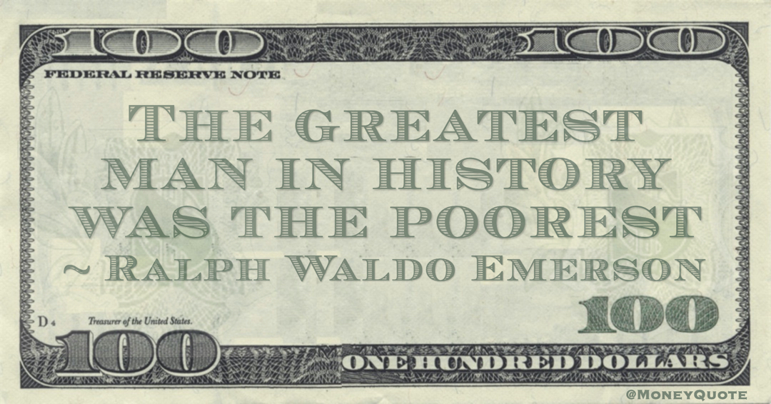 The greatest man in history was the poorest Quote