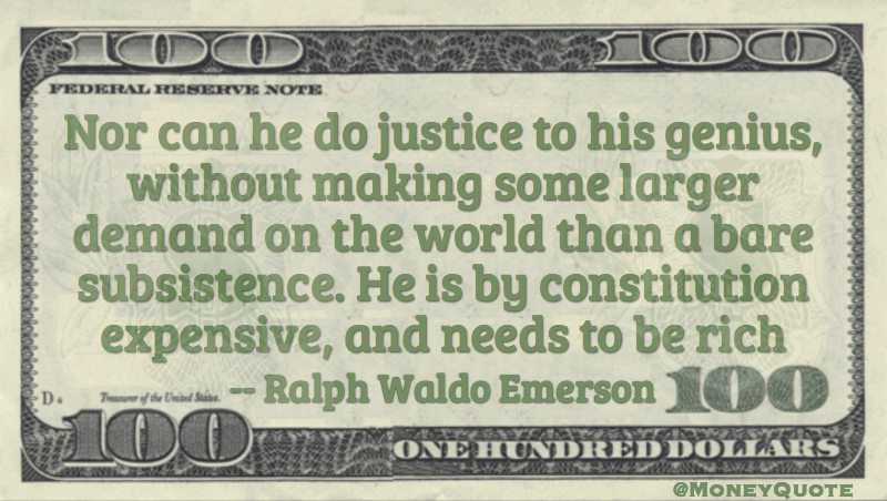 Justice to genius making larger demand than bare subsistence. Constitution expensive and needs to be rich Quote