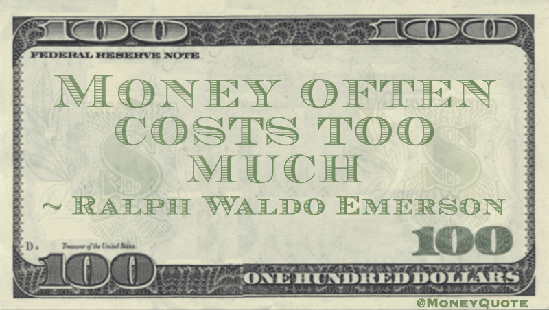 Money often costs too much Quote