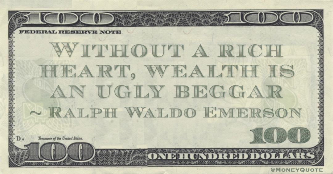 Without a rich heart, wealth is an ugly beggar Quote